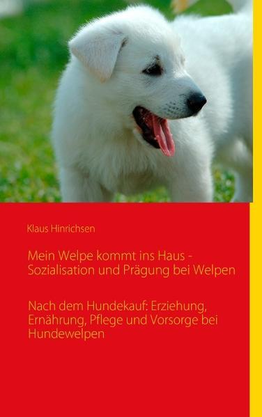 Mein Welpe kommt ins Haus - Sozialisation und Prägung bei Welpen als Buch