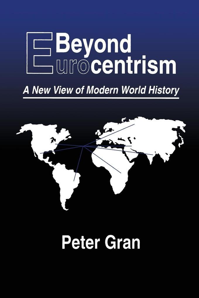 Beyond Eurocentrism: A New View of Modern World History als Taschenbuch