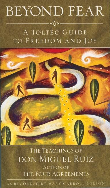 Beyond Fear: A Toltec Guide to Freedom and Joy: The Teachings of Don Miguel Ruiz als Taschenbuch