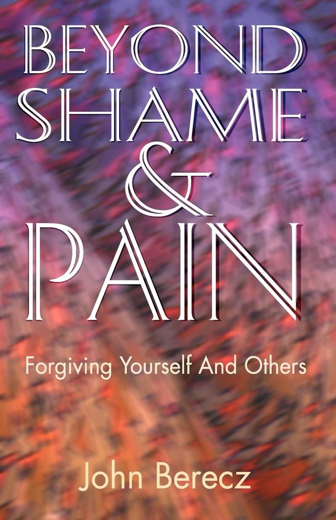 Beyond Shame and Pain: Forgiving Yourself and Others als Taschenbuch
