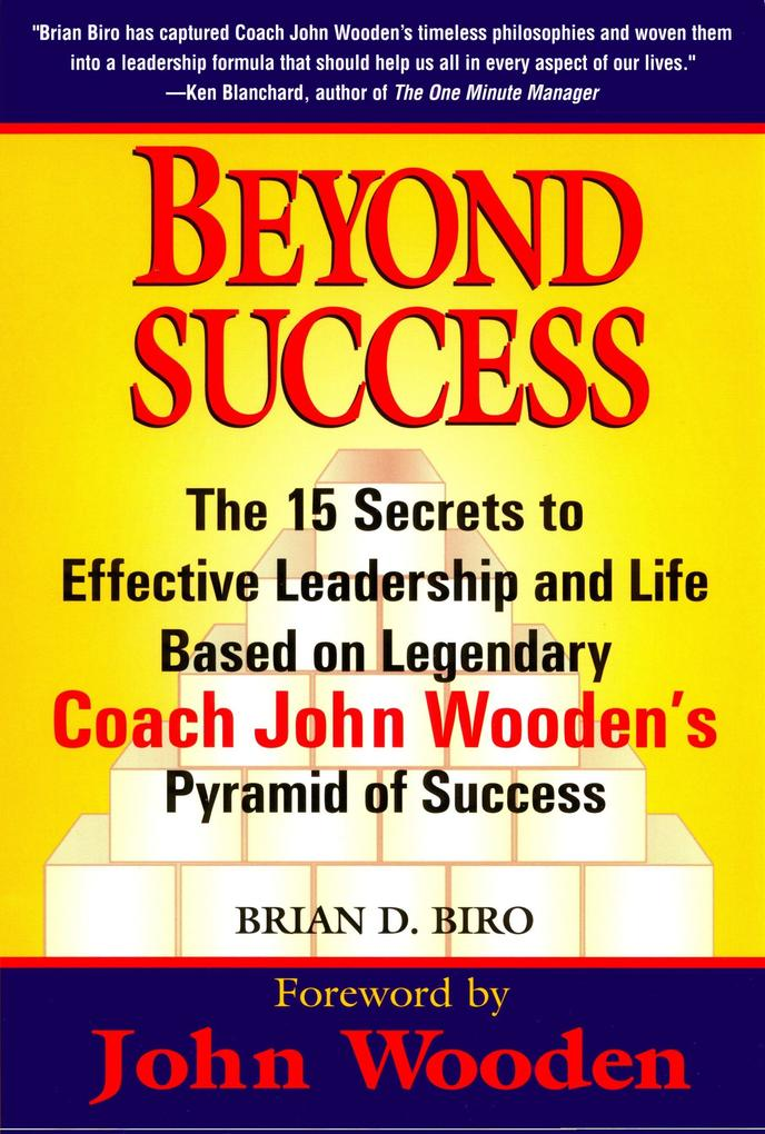 Beyond Success: The 15 Secrets to Effective Leadership and Life Based on Legendary Coach John Wooden's Pyramid of Success als Taschenbuch