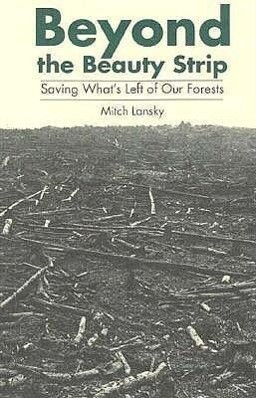 Beyond the Beauty Strip: Saving What's Left of Our Forests als Buch