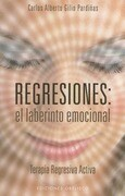 Regresiones : el laberinto emocional : terapia regresiva activa