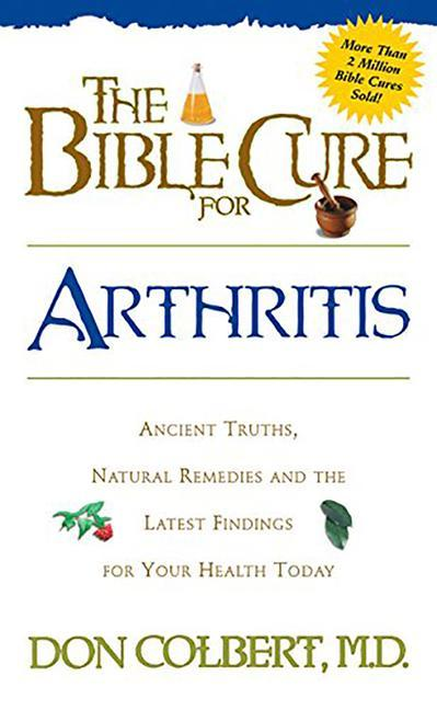 The Bible Cure for Arthritis: Ancient Truths, Natural Remedies and the Latest Findings for Your Health Today als Taschenbuch