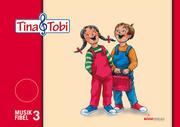 Tina und Tobi. Musikfibel 3