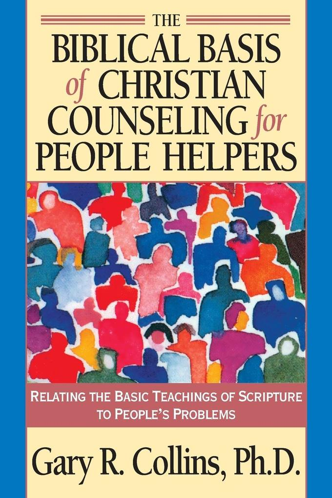The Biblical Basis of Christian Counseling for People Helpers: Relating the Basic Teachings of Scripture to People's Problems als Taschenbuch
