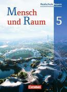 Mensch und Raum 5. Jahrgangsstufe. Schülerbuch. Geographie Realschule Bayern