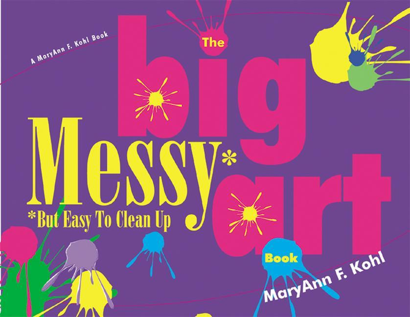 Big Messy Art Book: But Easy to Clean Up als Taschenbuch