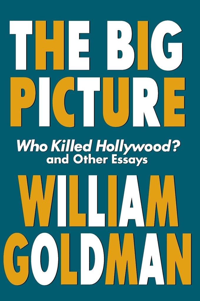 The Big Picture: Who Killed Hollywood? and Other Essays als Taschenbuch