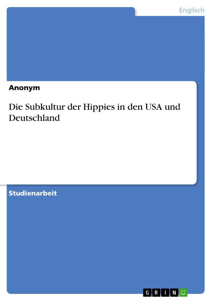 Die Subkultur der Hippies in den USA und Deutsc...