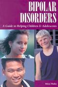 Bipolar Disorders: A Guide to Helping Children & Adolescents