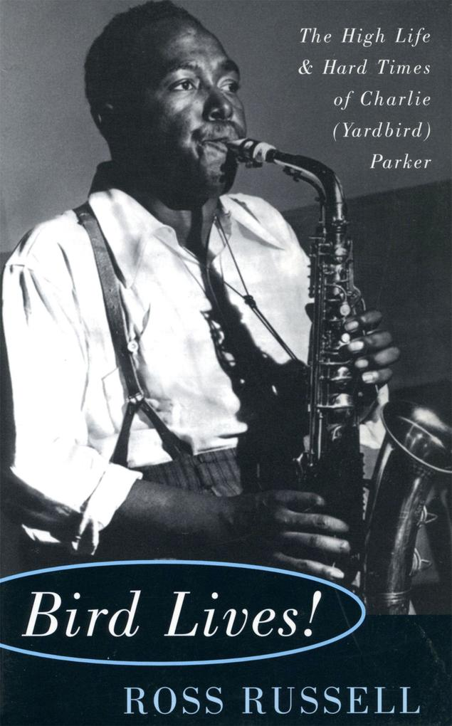 Bird Lives!: The High Life and Hard Times of Charlie (Yardbird) Parker als Taschenbuch