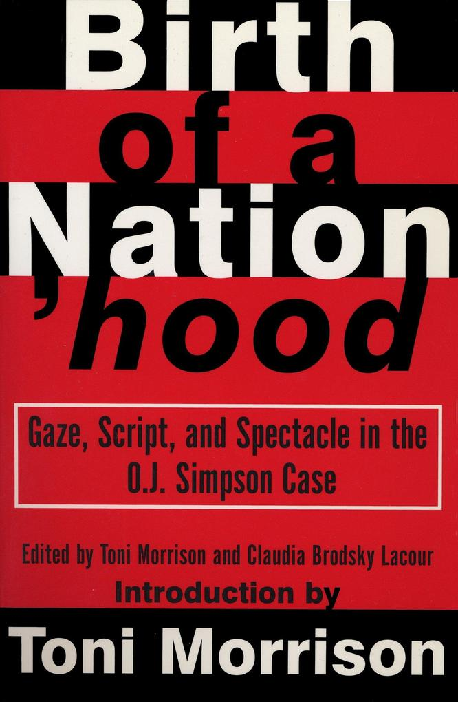 Birth of a Nation'hood: Gaze, Script, and Spectacle in the O.J. Simpson Case als Taschenbuch