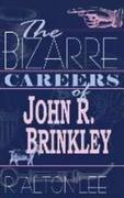 The Bizarre Careers of John R. Brinkley