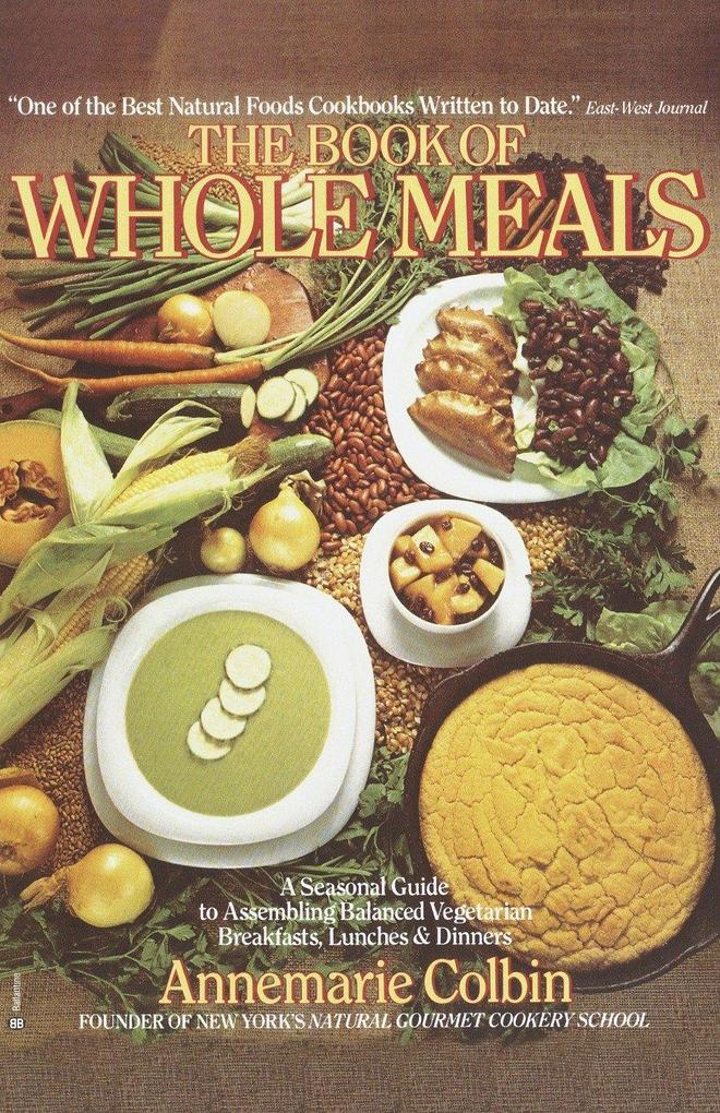 Book of Whole Meals: A Seasonal Guide to Assembling Balanced Vegetarian Breakfasts, Lunches, and Dinners als Taschenbuch