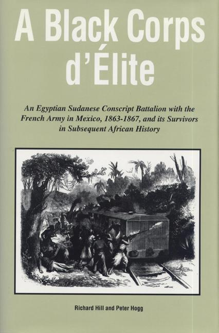 A Black Corps D'Elite: An Egyptian Sudanese Conscript Battalion with the French Army in Mexico, 1863-1867, and in Subsequent African History als Buch