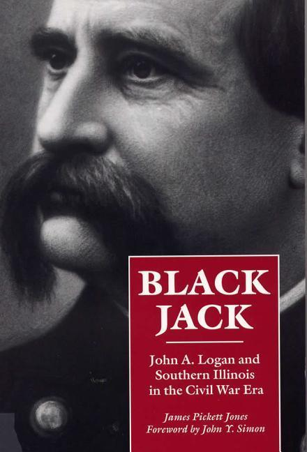Black Jack: John A. Logan and Southern Illinois in the Civil War Era als Taschenbuch