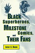 Black Superheros, Milestone Comics, and Their Fans