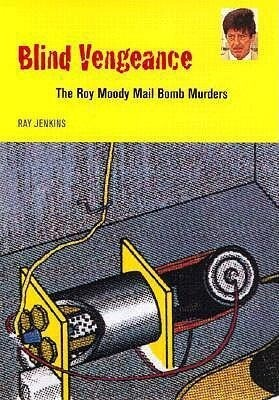 Blind Vengeance: The Roy Moody Mail Bomb Murders als Buch
