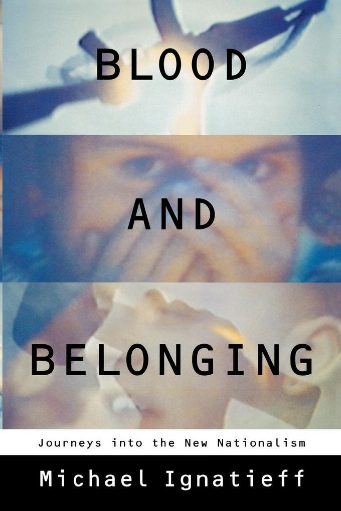 Blood and Belonging: Journeys Into the New Nationalism als Taschenbuch