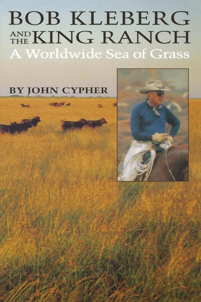 Bob Kleberg and the King Ranch: A Worldwide Sea of Grass als Taschenbuch