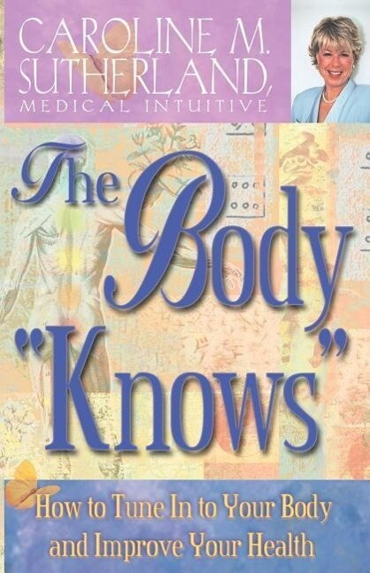"The Body ""Knows"": How to Tune in to Your Body and Improve Your Health als Taschenbuch"