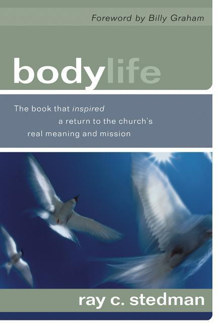 Body Life: The Book That Inspired a Return to the Church's Real Meaning and Mission als Taschenbuch