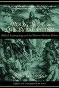 Body, Soul, and Life Everlasting: Biblical Anthropology and the Monism-Dualism Debate als Taschenbuch