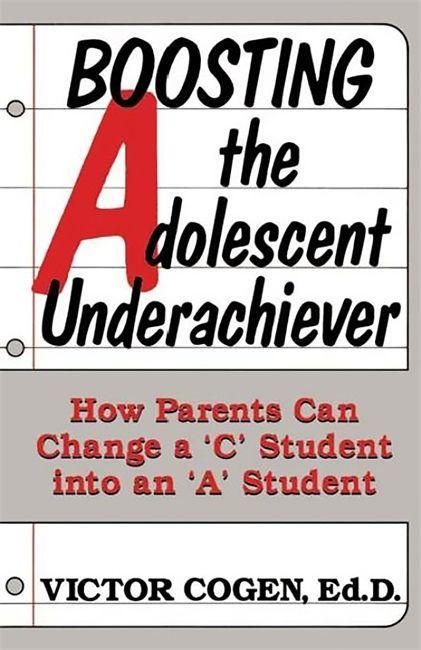 """Boosting the Adolescent Underachiever: How Parents Can Change a """"C"""" Student Into an """"A"""" Student als Taschenbuch"""