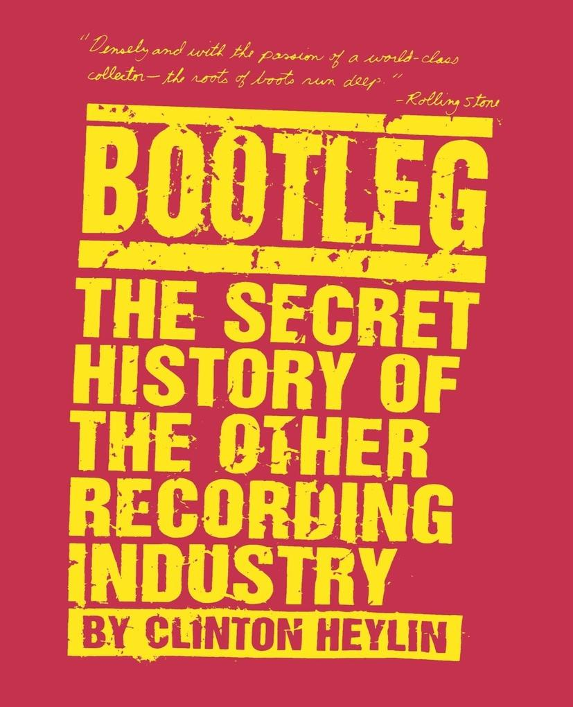 Bootleg: The Secret History of the Other Recording Industry als Taschenbuch
