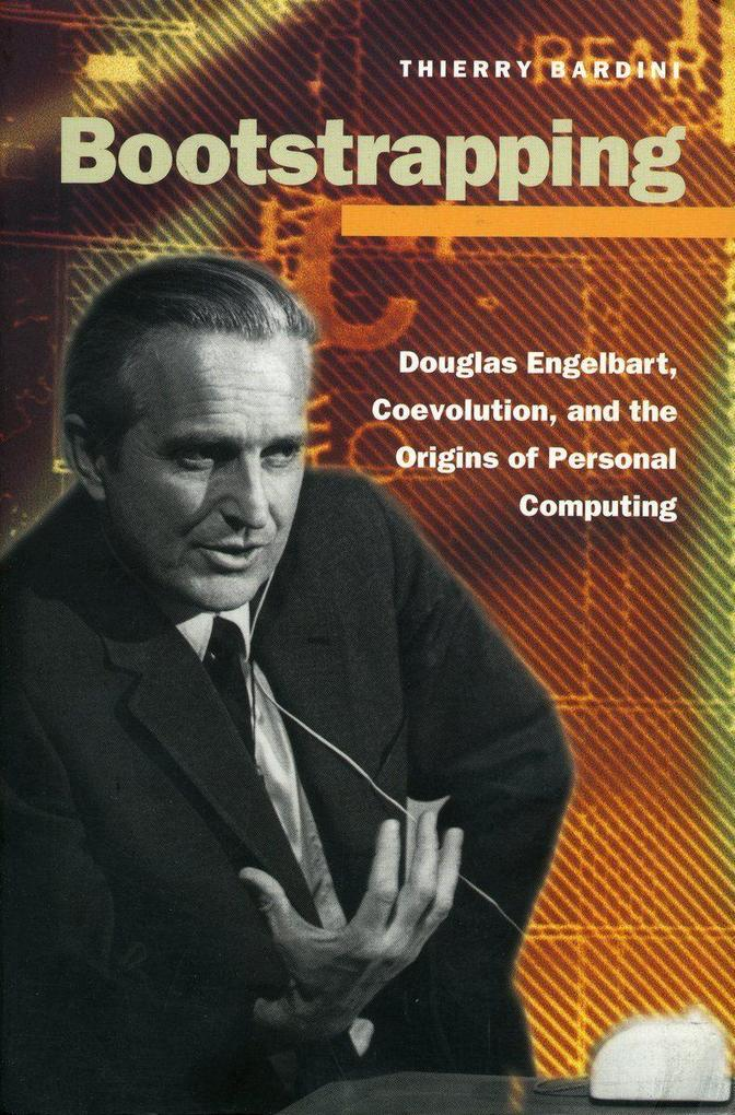 Bootstrapping: Douglas Engelbart, Coevolution, and the Origins of Personal Computing als Taschenbuch