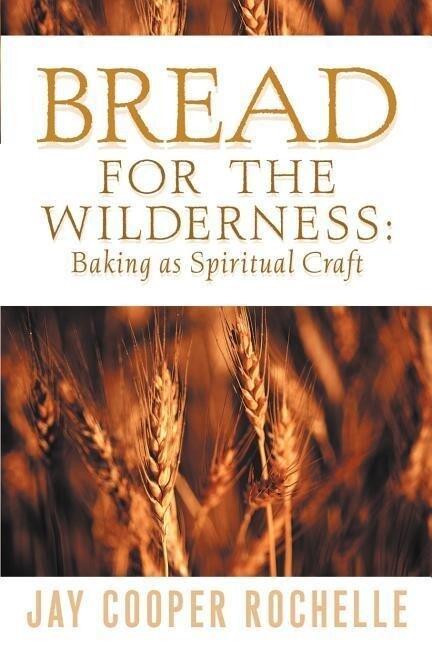 Bread for the Wilderness: Baking as Spiritual Craft als Taschenbuch