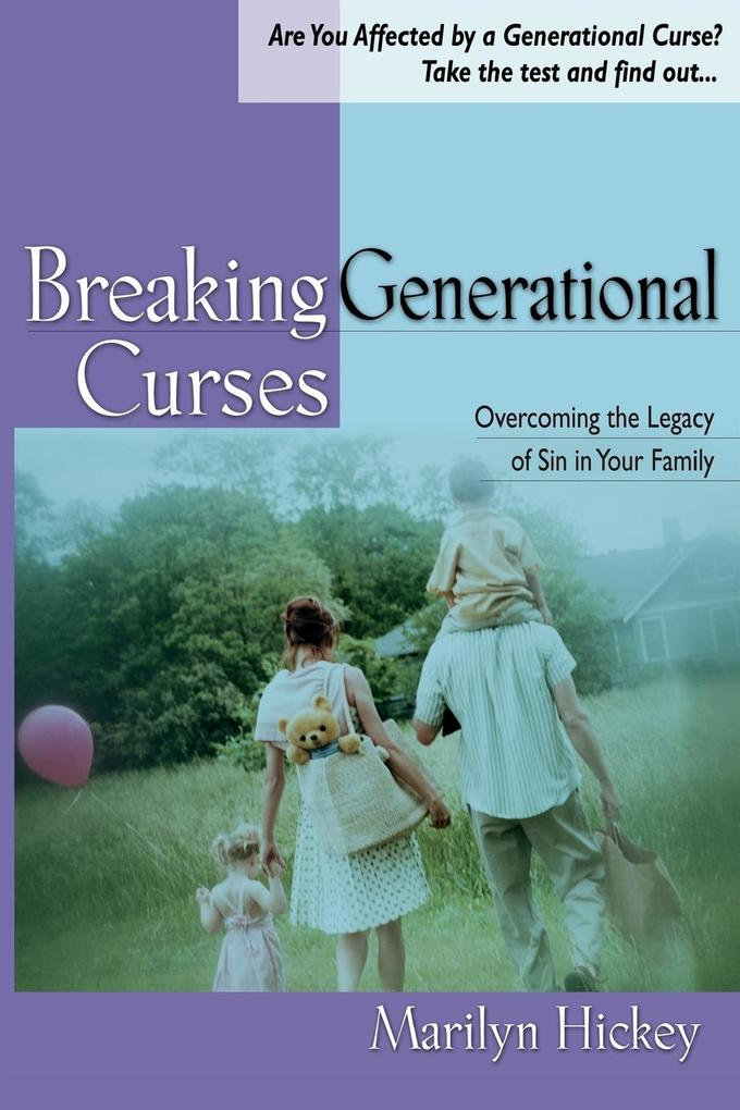 Breaking Generational Curses: [Overcoming the Legacy of Sin in Your Family] als Taschenbuch