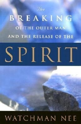 Breaking of the Outer Man and the Release of the Spirit als Taschenbuch
