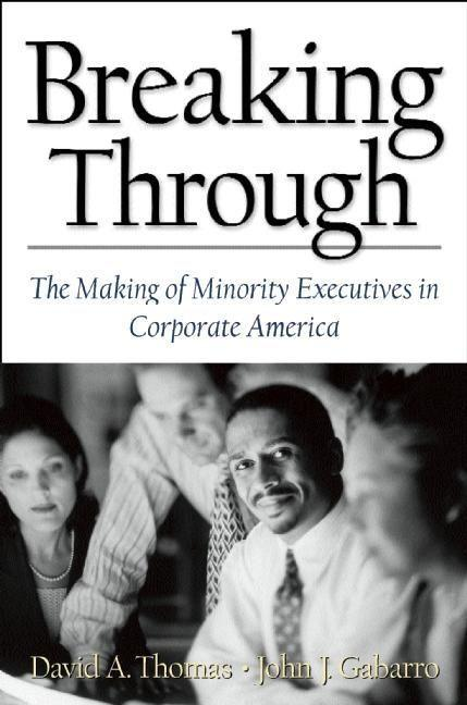 Breaking Through: The Making of Minority Execu- Tives in Corporate America als Buch