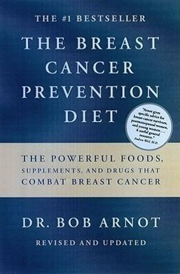 The Breast Cancer Prevention Diet: The Powerful Foods, Supplements, and Drugs That Can Save Your Life als Taschenbuch