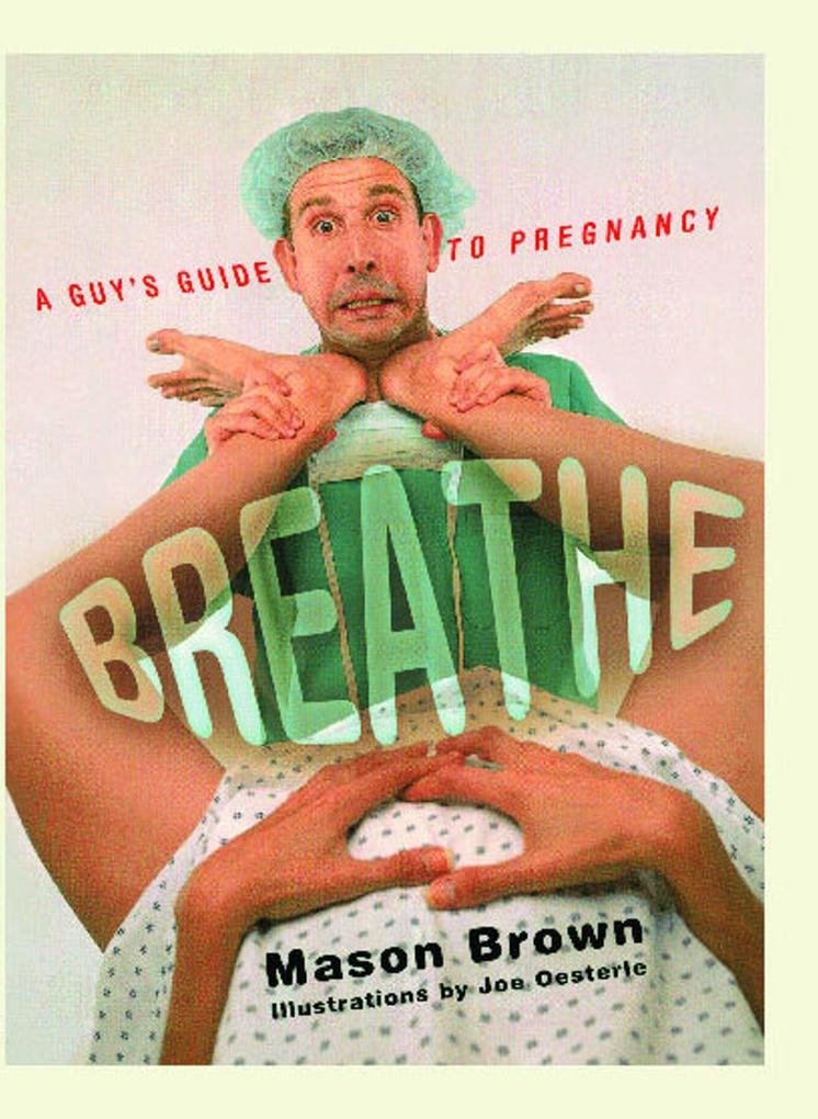 Breathe: A Guy's Guide to Pregnancy als Taschenbuch