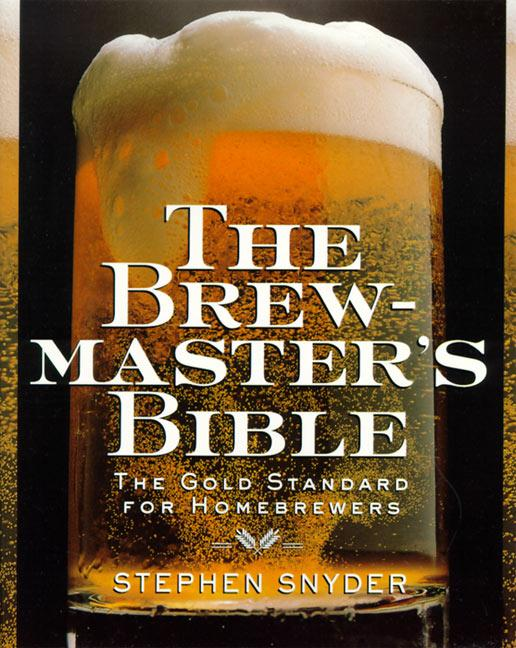 The Brewmaster's Bible: Gold Standard for Home Brewers, the als Taschenbuch