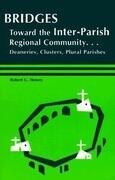 Bridges: Toward the Inter-Parish Regional Community-- Deaneries, Clusters, Plural Parishes