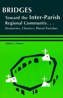 Bridges: Toward the Inter-Parish Regional Community-- Deaneries, Clusters, Plural Parishes als Taschenbuch