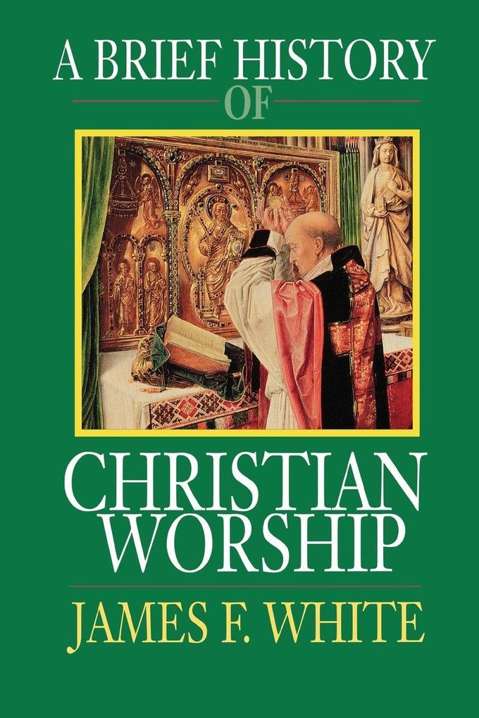 A Brief History of Christian Worship als Taschenbuch