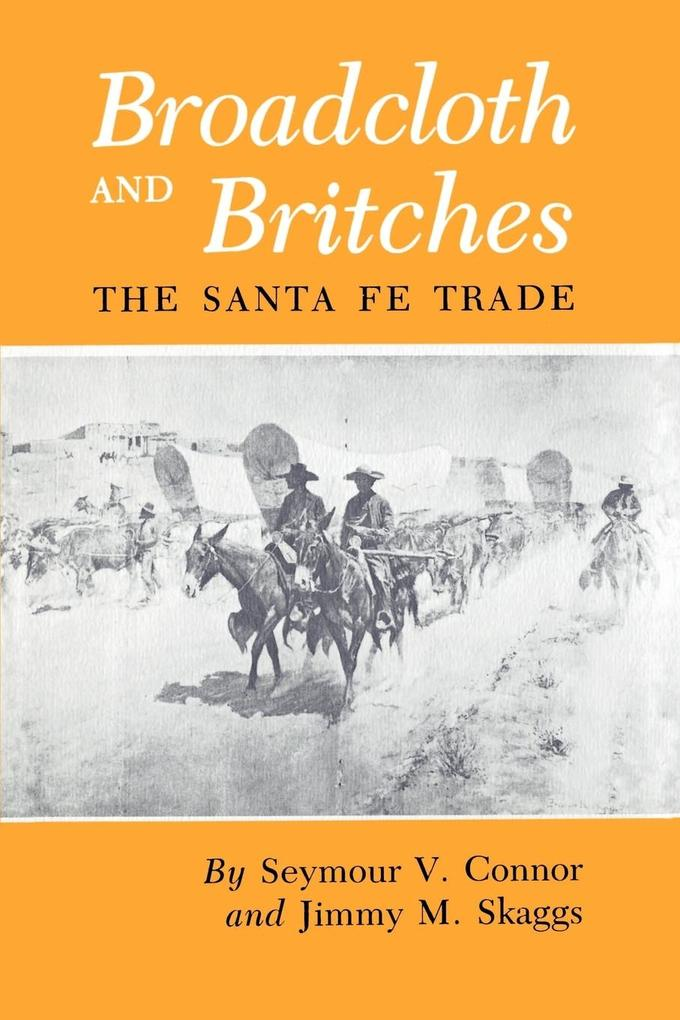 Broadcloth and Britches: The Santa Fe Trade als Taschenbuch