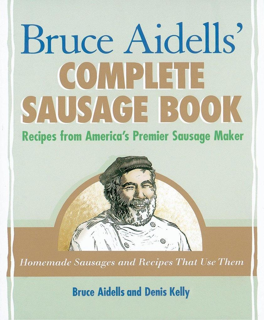 Bruce Aidells' Complete Sausage Book: Treatments for Expecting Mothers, Babies, and Children als Taschenbuch