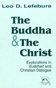 The Buddha and the Christ: Explorations in Buddhist and Christian Dialogue