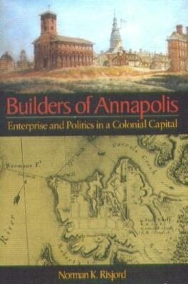 Builders of Annapolis: Enterprise and Politics in a Colonial Capital als Taschenbuch