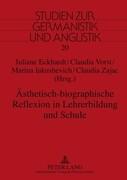 Ästhetisch-biographische Reflexion in Lehrerbildung und Schule