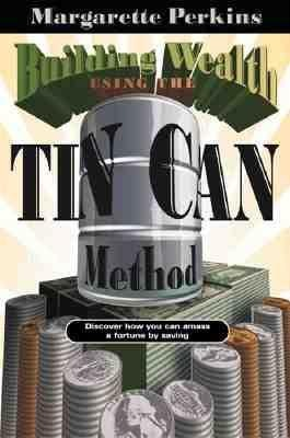 Building Wealth Using the Tin Can Method: Discover How You Can Amass a Fortune by Saving als Buch