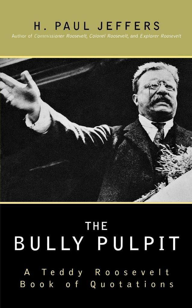 The Bully Pulpit: A Teddy Roosevelt Book of Quotations als Taschenbuch