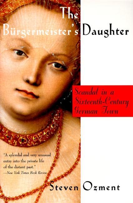 The Burgermeister's Daughter: Scandal in a Sixteenth-Century German Town als Taschenbuch