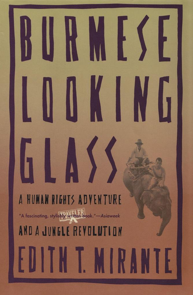 Burmese Looking Glass: A Human Rights Adventure and a Jungle Revolution als Taschenbuch